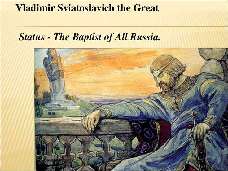 Vladimir Sviatoslavich the Great Status - The Baptist of All Russia.