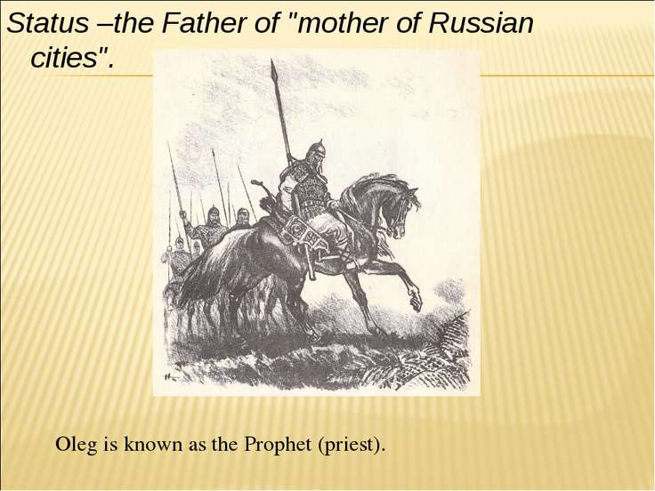 "Status –the Father of ""mother of Russian cities"". Oleg is known as the Prophe..."