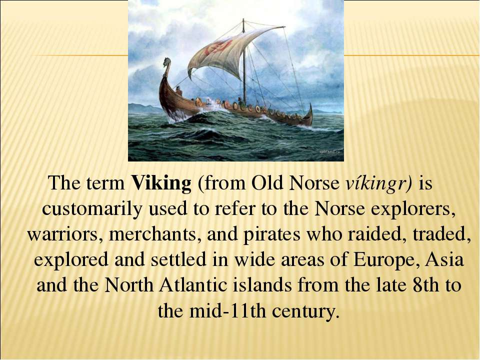 The term Viking (from Old Norse víkingr) is customarily used to refer to the ...