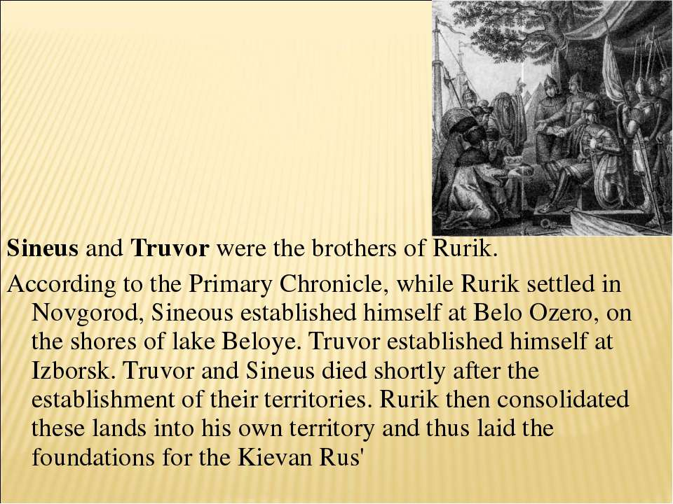 Sineus and Truvor were the brothers of Rurik. According to the Primary Chroni...