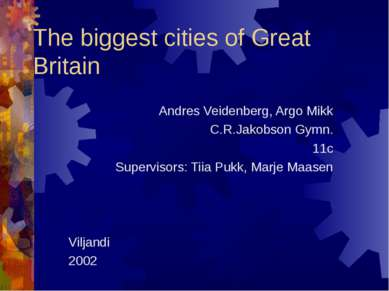 The biggest cities of Great Britain Andres Veidenberg, Argo Mikk C.R.Jakobson...