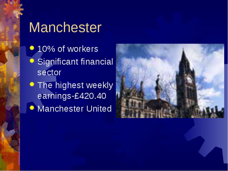 Manchester 10% of workers Significant financial sector The highest weekly ear...