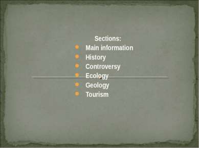 Sections: Main information History Controversy Ecology Geology Tourism