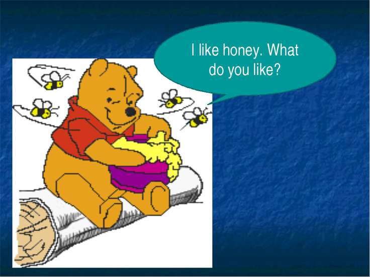 I like honey. What do you like?