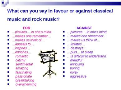 What can you say in favour or against classical music and rock music? FOR …pi...