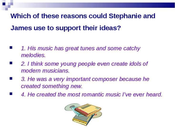 Which of these reasons could Stephanie and James use to support their ideas? ...