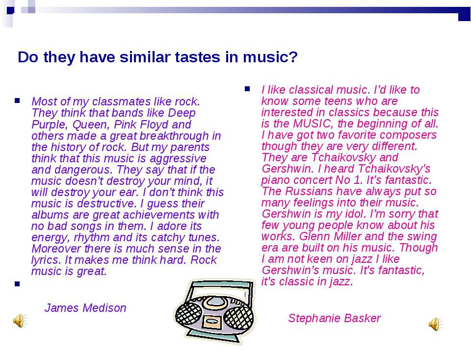 Do they have similar tastes in music? Most of my classmates like rock. They t...