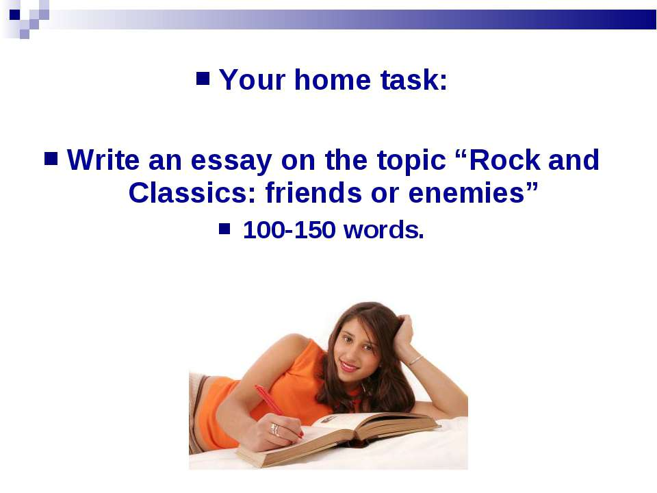 "Your home task: Write an essay on the topic ""Rock and Classics: friends or en..."