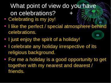 What point of view do you have on celebrations? + Celebrating is my joy! I li...