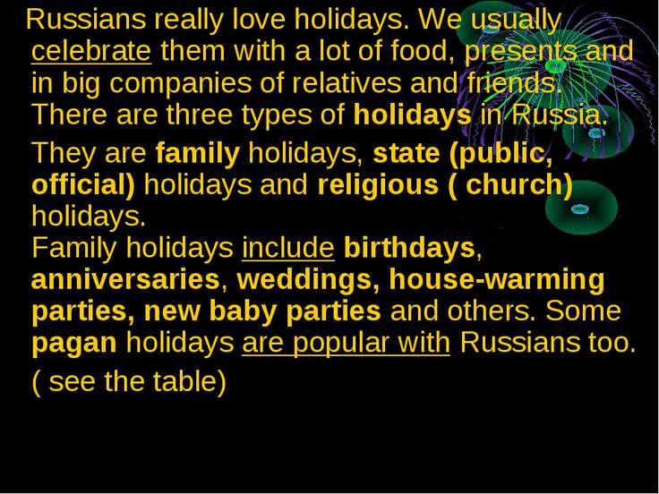 Russians really love holidays. We usually celebrate them with a lot of food, ...