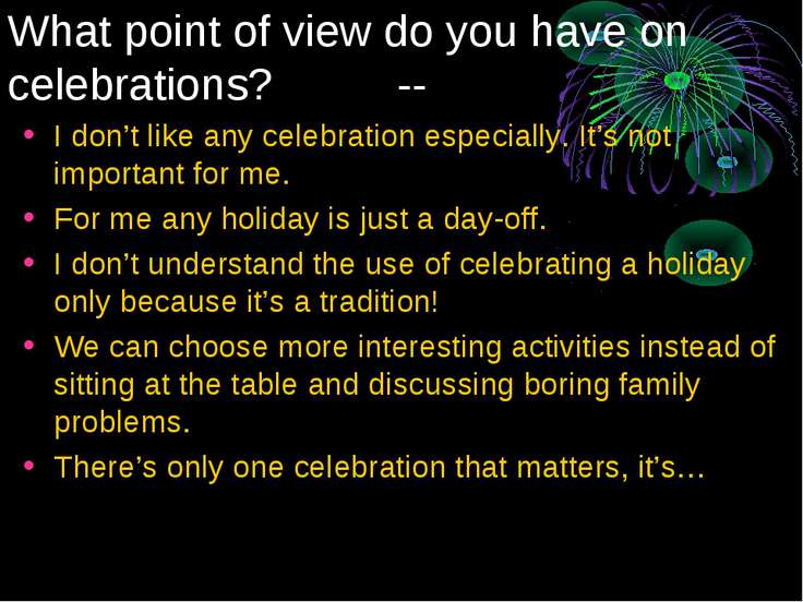What point of view do you have on celebrations? -- I don't like any celebrati...