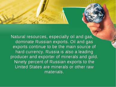 Natural resources, especially oil and gas, dominate Russian exports. Oil and ...