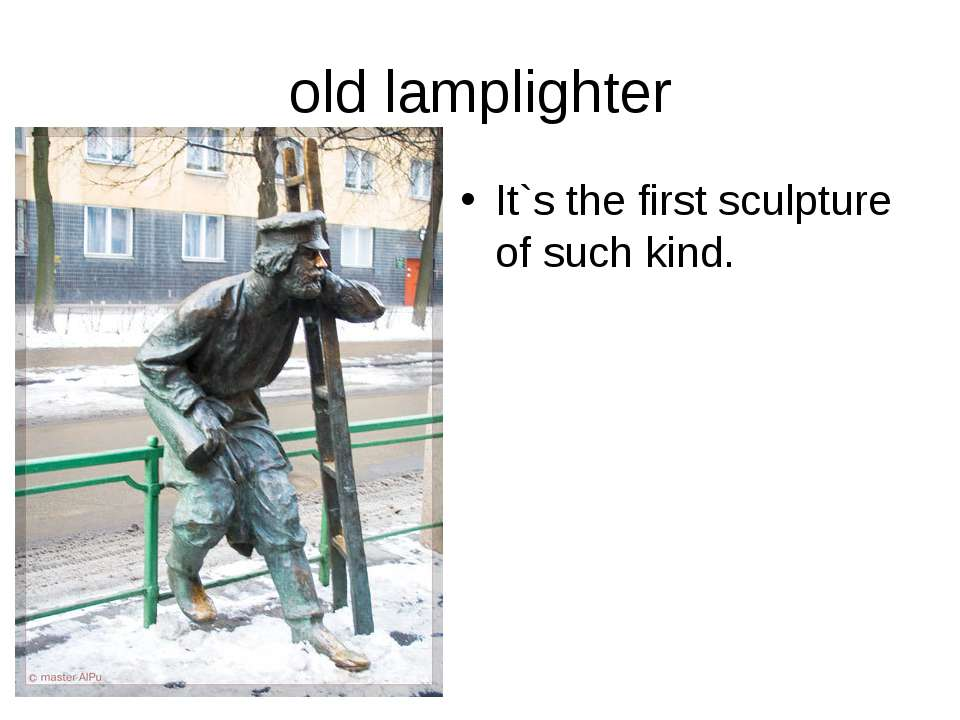 old lamplighter It`s the first sculpture of such kind.