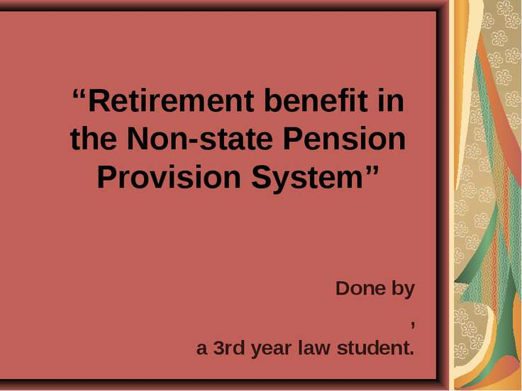 """Retirement benefit in the Non-state Pension Provision System"" Done by , a 3r..."