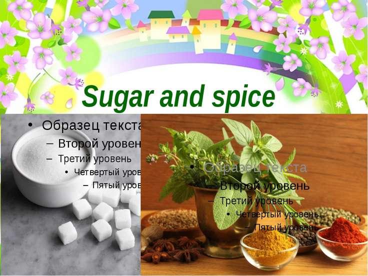 Sugar and spice