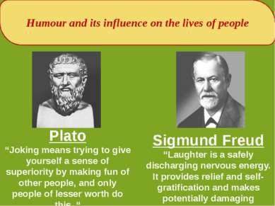 "Humour and its influence on the lives of people Plato ""Joking means trying to..."