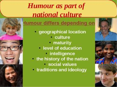 Humour as part of national culture Humour differs depending on : geographical...