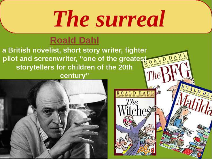 The surreal Roald Dahl a British novelist, short story writer, fighter pilot ...