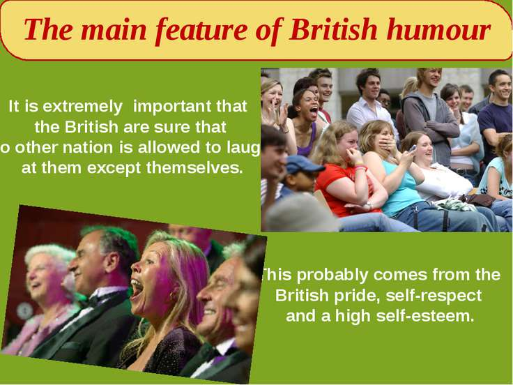 The main feature of British humour It is extremely important that the British...