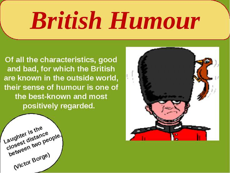 British Humour Of all the characteristics, good and bad, for which the Britis...