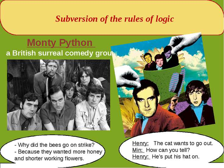Subversion of the rules of logic Monty Python a British surreal comedy group ...