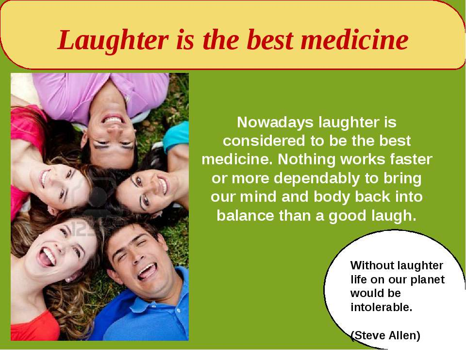 Laughter is the best medicine Nowadays laughter is considered to be the best ...
