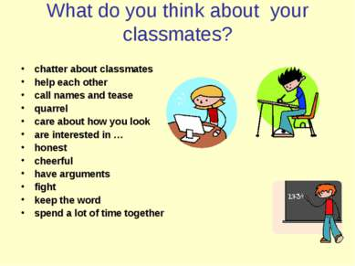 What do you think about your classmates? chatter about classmates help each o...