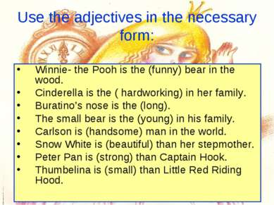 Use the adjectives in the necessary form: Winnie- the Pooh is the (funny) bea...