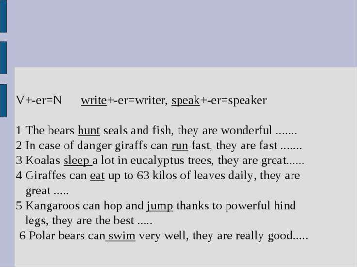V+-er=N write+-er=writer, speak+-er=speaker 1 The bears hunt seals and fish, ...