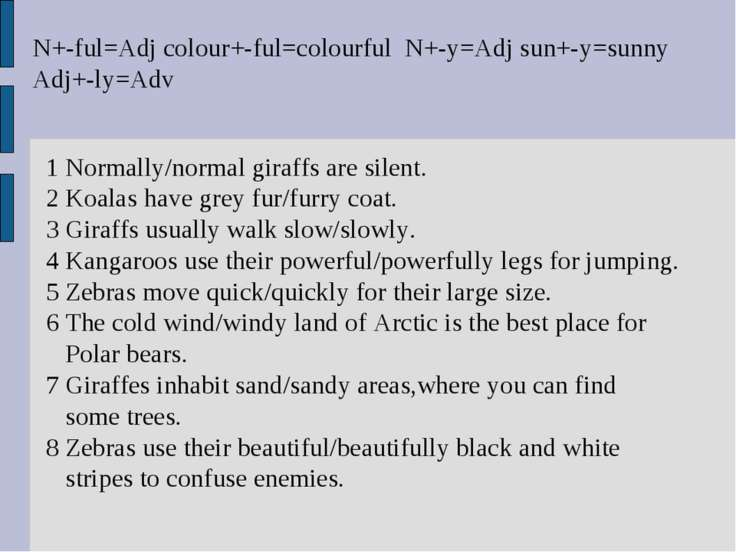 N+-ful=Adj colour+-ful=colourful N+-y=Adj sun+-y=sunny Adj+-ly=Adv 1 Normally...