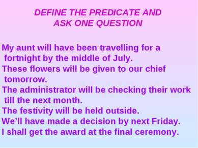 DEFINE THE PREDICATE AND ASK ONE QUESTION My aunt will have been travelling f...