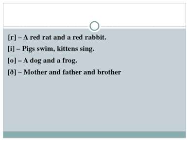 [r] – A red rat and a red rabbit. [i] – Pigs swim, kittens sing. [o] – A dog ...