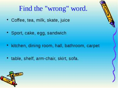 "Find the ""wrong"" word. Coffee, tea, milk, skate, juice Sport, cake, egg, sand..."