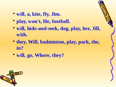 will, a, kite, fly, Jim. play, won't, He, football. will, hide-and-seek, dog,...