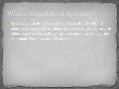 Specialized dictionary deals with lexical units only in relation to some of t...