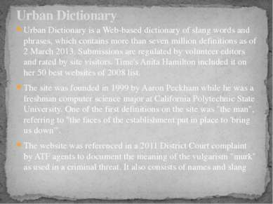 Urban Dictionary is a Web-based dictionary of slang words and phrases, which ...