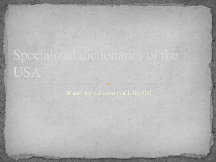 Made by J.Sokolova LIE 302 Specialized dictionaries of the USA
