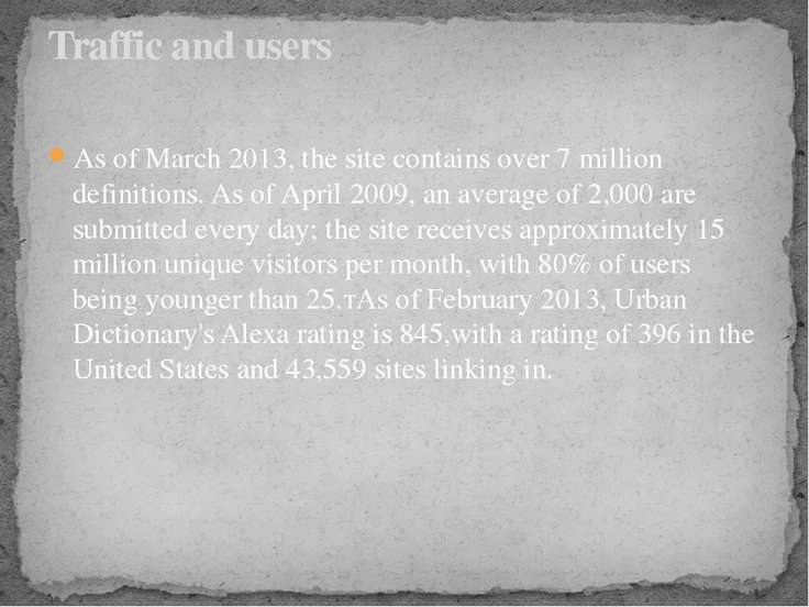 As of March 2013, the site contains over 7 million definitions. As of April 2...