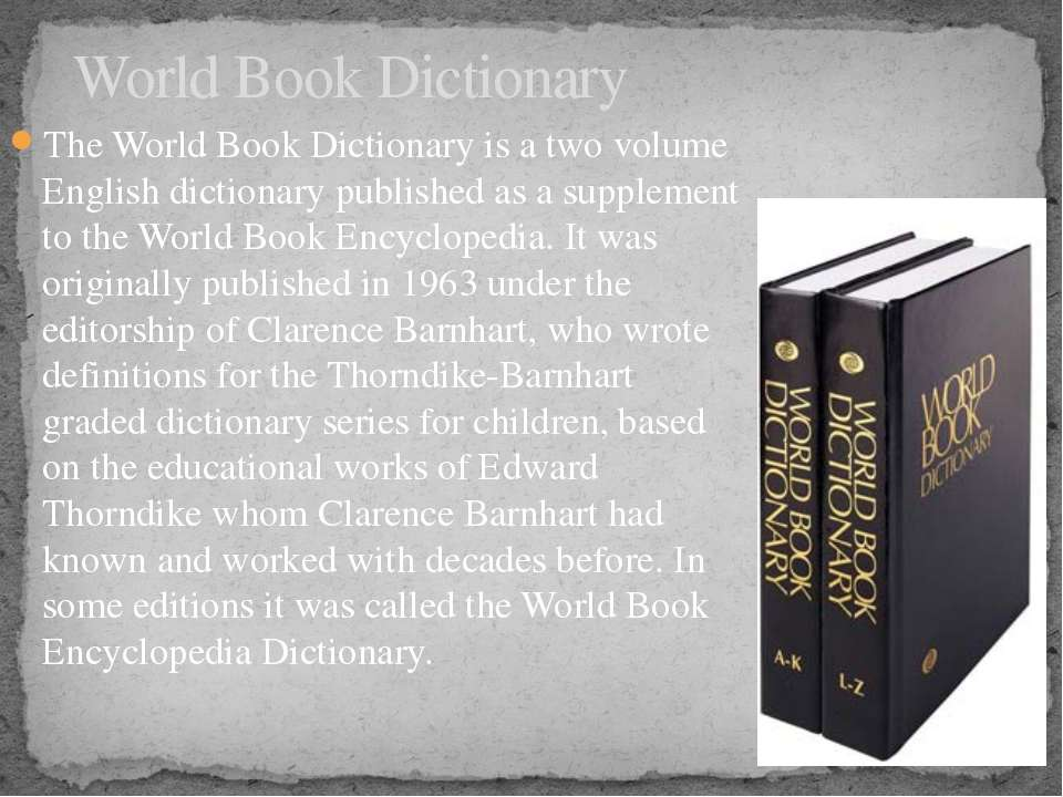 The World Book Dictionary is a two volume English dictionary published as a s...