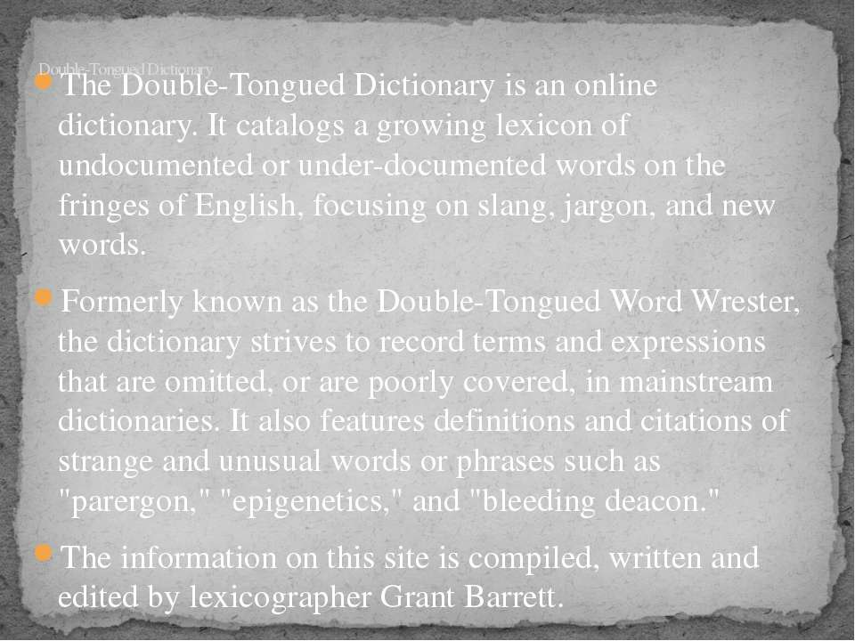 The Double-Tongued Dictionary is an online dictionary. It catalogs a growing ...