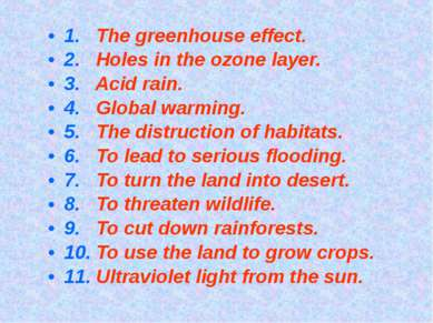 1. The greenhouse effect. 2. Holes in the ozone layer. 3. Acid rain. 4. Globa...