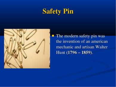 Safety Pin The modern safety pin was the invention of an american mechanic an...