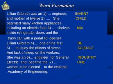 Word Formation Lillian Gilbreth was an 1)…, engineer, INVENT and mother of tw...