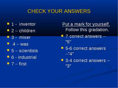 CHECK YOUR ANSWERS 1 - inventor 2 – children 3 - mixer 4 – was 5 – scientists...