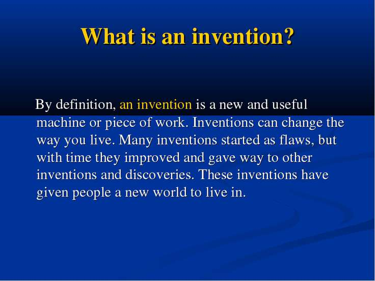 What is an invention? By definition, an invention is a new and useful machine...