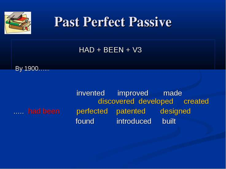 Past Perfect Passive HAD + BEEN + V3 By 1900…... invented improved made disco...
