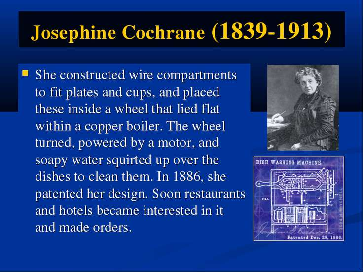 Josephine Cochrane (1839-1913) She constructed wire compartments to fit plate...