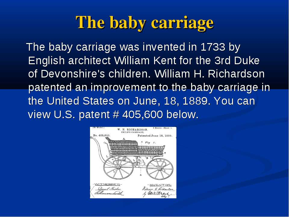The baby carriage The baby carriage was invented in 1733 by English architect...