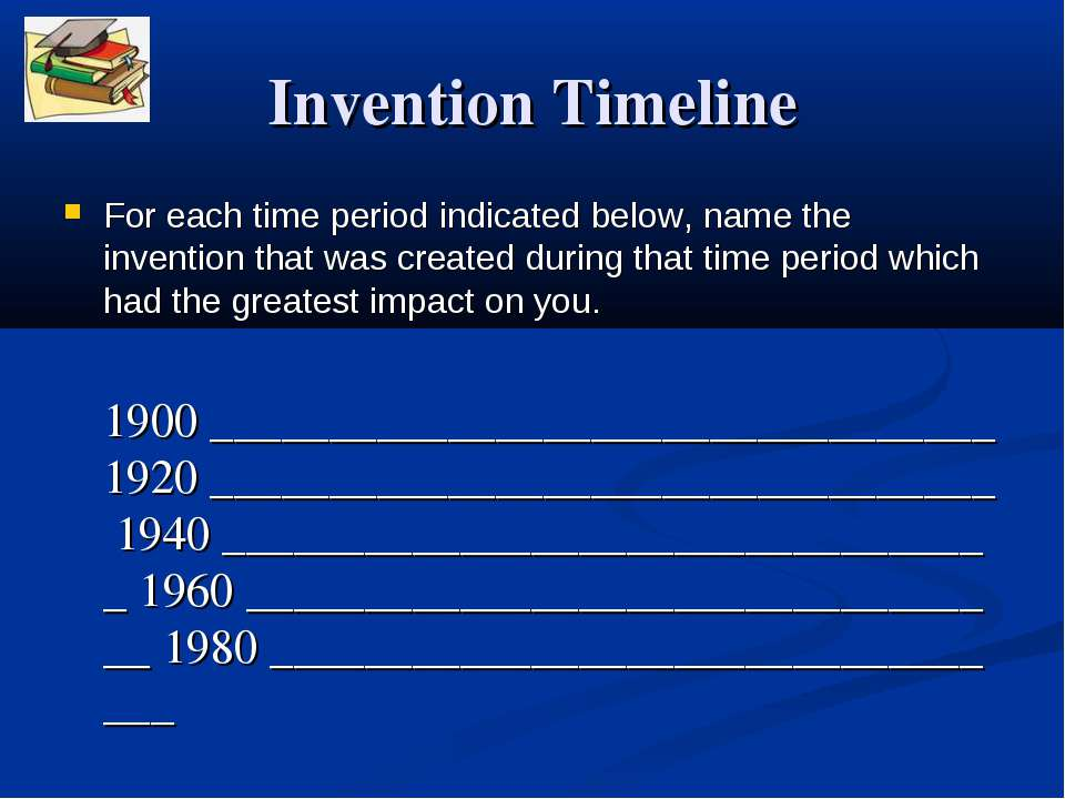 Invention Timeline For each time period indicated below, name the invention t...