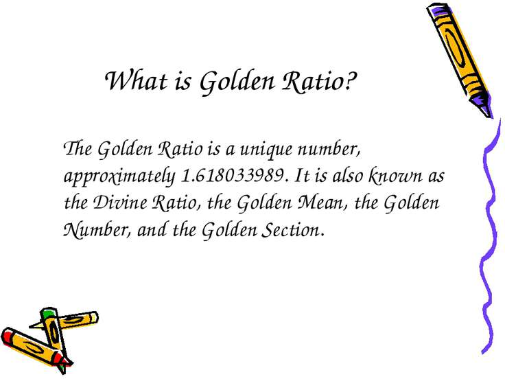 What is Golden Ratio? The Golden Ratio is a unique number, approximately 1.61...